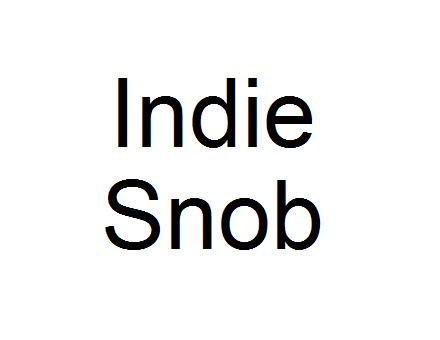 You aRe aN iNDie SNoB!