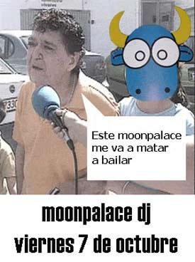 ¡CUÑAOOOOO que pincha el Moonpalace!